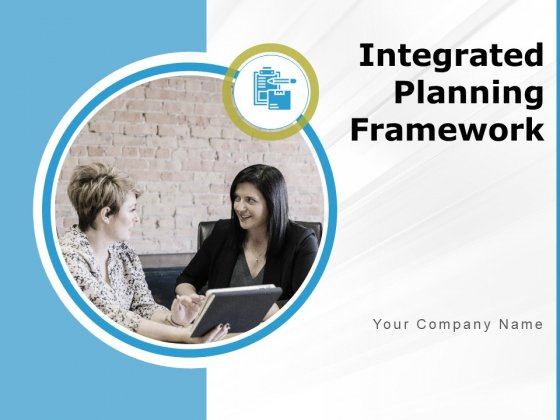 Integrated Planning Framework Ppt PowerPoint Presentation Complete Deck With Slides