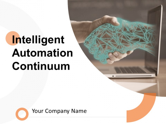 Intelligent Automation Continuum Ppt PowerPoint Presentation Complete Deck With Slides