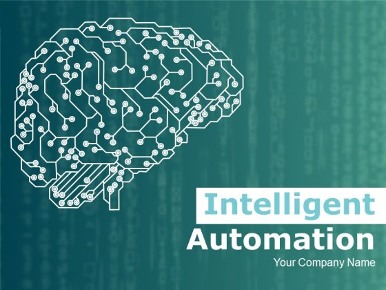 Intelligent Automation Ppt PowerPoint Presentation Complete Deck With Slides