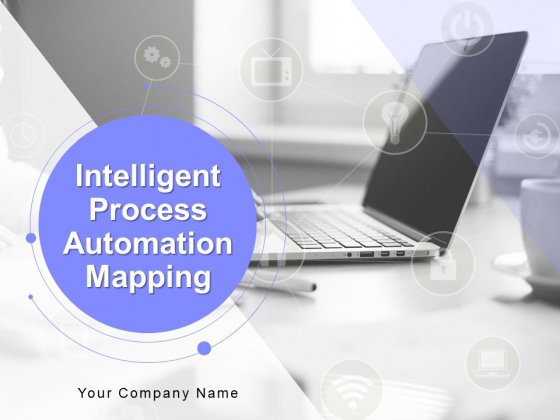 Intelligent Process Automation Mapping Ppt PowerPoint Presentation Complete Deck With Slides