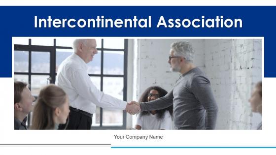 Intercontinental Association Growth Development Ppt PowerPoint Presentation Complete Deck With Slides