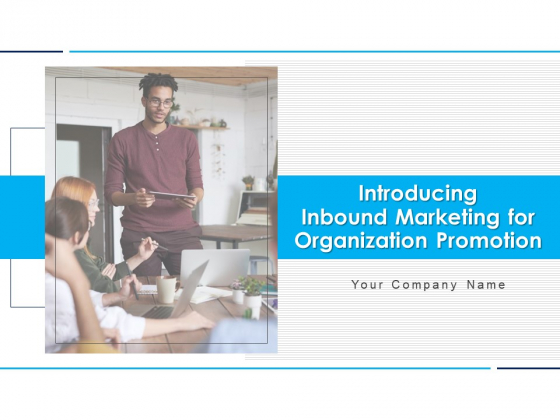 Introducing Inbound Marketing For Organization Promotion Ppt PowerPoint Presentation Complete Deck With Slides