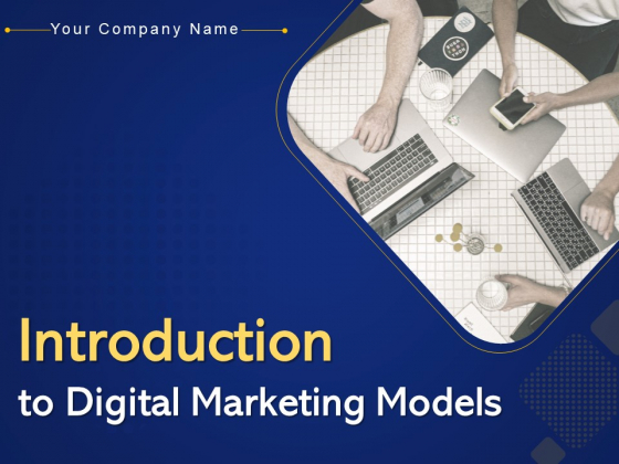 Introduction To Digital Marketing Models Ppt PowerPoint Presentation Complete Deck With Slides