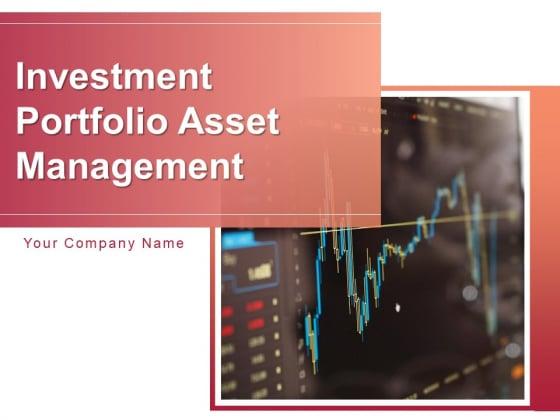 Investment Portfolio Asset Management Ppt PowerPoint Presentation Complete Deck With Slides