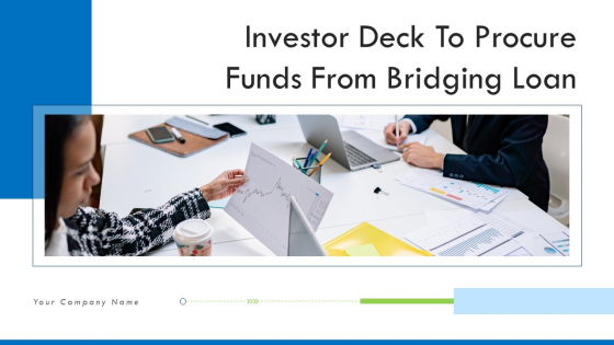 Investor Deck To Procure Funds From Bridging Loan Ppt PowerPoint Presentation Complete Deck With Slides