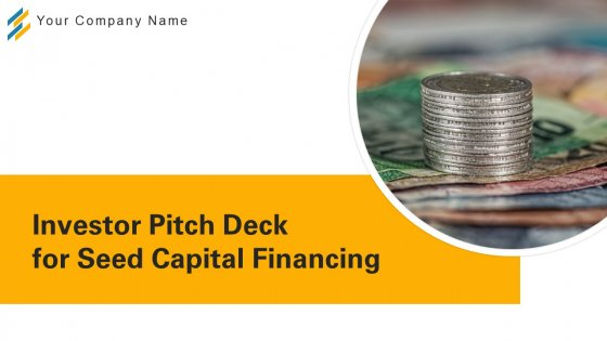 Investor Pitch Deck For Seed Capital Financing Ppt PowerPoint Presentation Complete With Slides