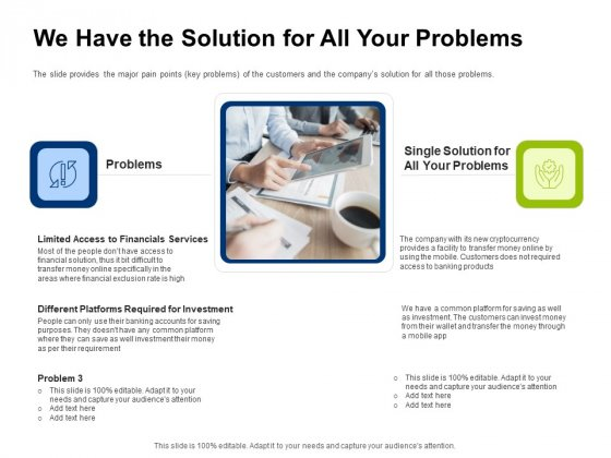 Investor Pitch Deck Initial Coin Offering Financing We Have The Solution For All Your Problems Structure PDF