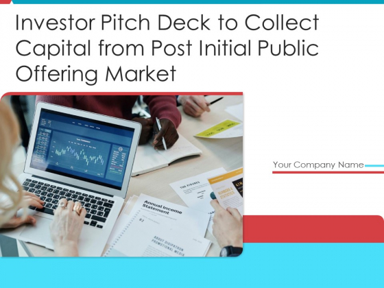 Investor Pitch Deck To Collect Capital From Post Initial Public Offering Market Ppt PowerPoint Presentation Complete Deck With Slides