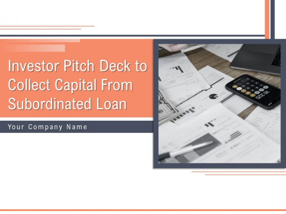 Investor Pitch Deck To Collect Capital From Subordinated Loan Ppt PowerPoint Presentation Complete Deck With Slides