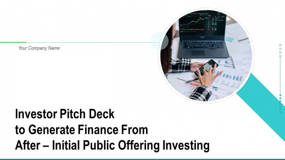 Investor Pitch Deck To Generate Finance From After Initial Public Offering Investing Ppt PowerPoint Presentation Complete Deck With Slides