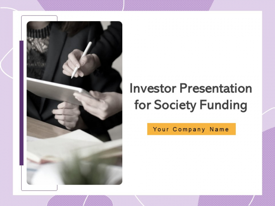 Investor Presentation For Society Funding Ppt PowerPoint Presentation Complete Deck With Slides