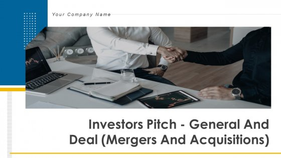 Investors Pitch General And Deal Mergers And Acquisitions Ppt PowerPoint Presentation Complete Deck With Slides