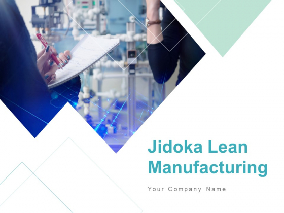 Jidoka Lean Manufacturing Ppt PowerPoint Presentation Complete Deck With Slides