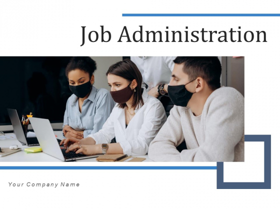 Job Administration Time Project Ppt PowerPoint Presentation Complete Deck With Slides