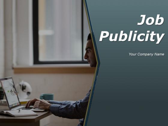 Job Publicity Ppt PowerPoint Presentation Complete Deck With Slides