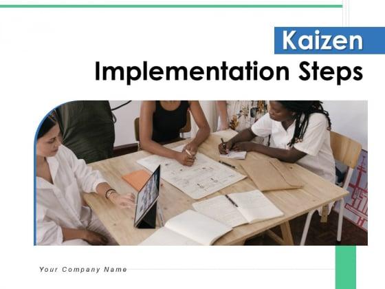 Kaizen Implementation Steps Planning Continuous Ppt PowerPoint Presentation Complete Deck