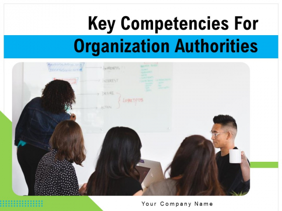Key Competencies For Organization Authorities Ppt PowerPoint Presentation Complete Deck With Slides