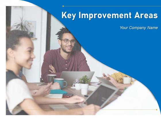 Key Improvement Areas Management Organizational Ppt PowerPoint Presentation Complete Deck