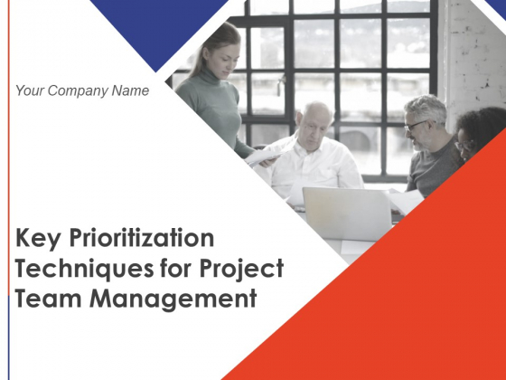 Key Prioritization Techniques For Project Team Management Ppt PowerPoint Presentation Complete Deck With Slides