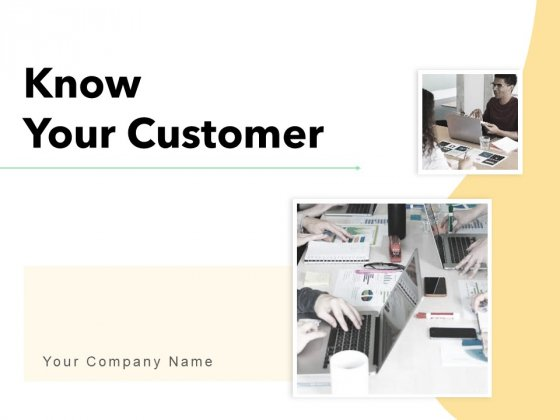 Know Your Customer Ppt PowerPoint Presentation Complete Deck With Slides