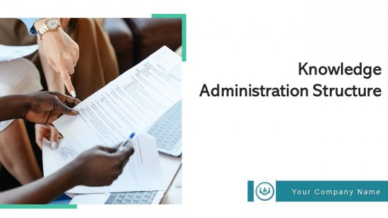Knowledge Administration Structure Processes Policies Ppt PowerPoint Presentation Complete Deck With Slides