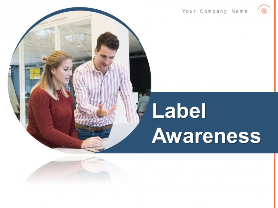 Label Awareness Ppt PowerPoint Presentation Complete Deck With Slides