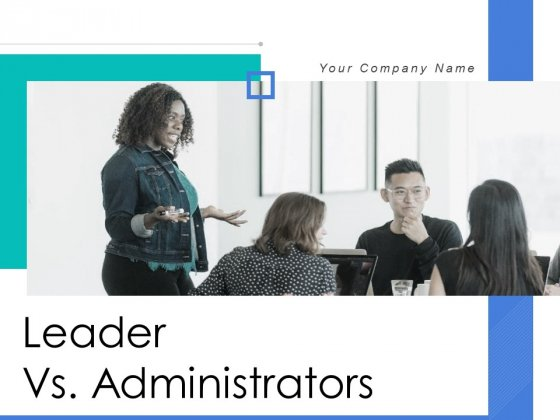 Leader Vs Administrators Ppt PowerPoint Presentation Complete Deck With Slides