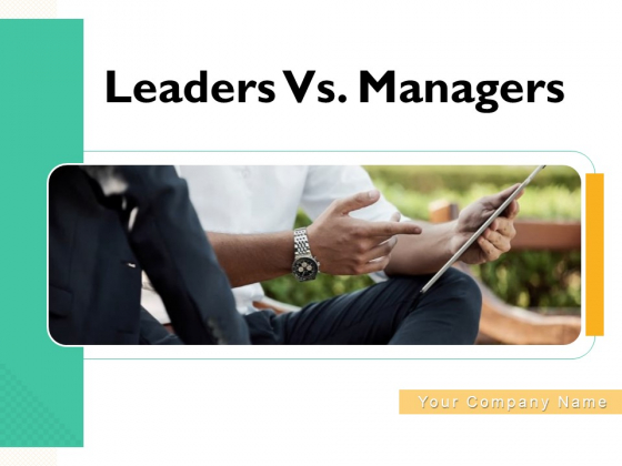 Leaders Vs Managers Ppt PowerPoint Presentation Complete Deck With Slides