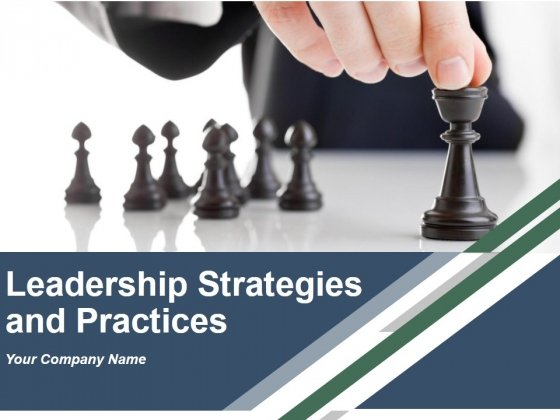 Leadership Strategies And Practices Ppt PowerPoint Presentation Complete Deck With Slides