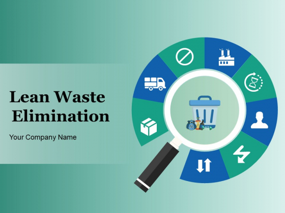 Lean Waste Elimination Ppt PowerPoint Presentation Complete Deck With Slides