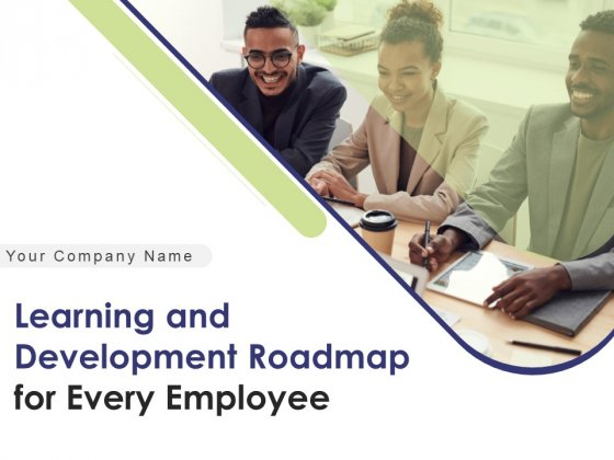 Learning And Development Roadmap For Every Employee Ppt PowerPoint Presentation Complete Deck With Slides