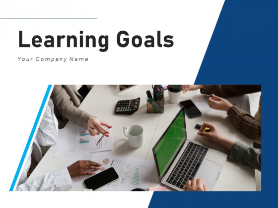 Learning Goals Business Marketing Ppt PowerPoint Presentation Complete Deck
