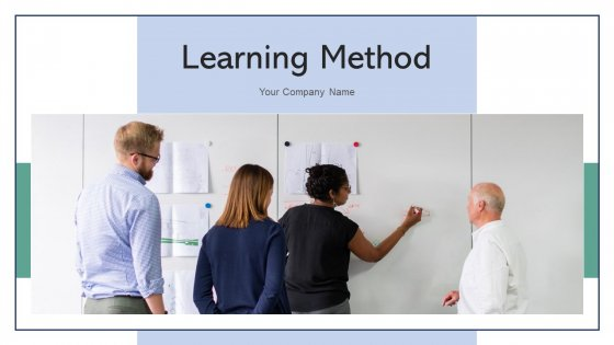 Learning Method Training Executive Ppt PowerPoint Presentation Complete Deck With Slides
