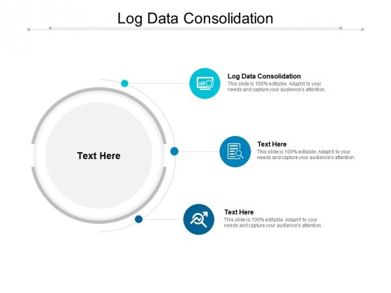 Log Data Consolidation Ppt PowerPoint Presentation Styles Ideas Cpb
