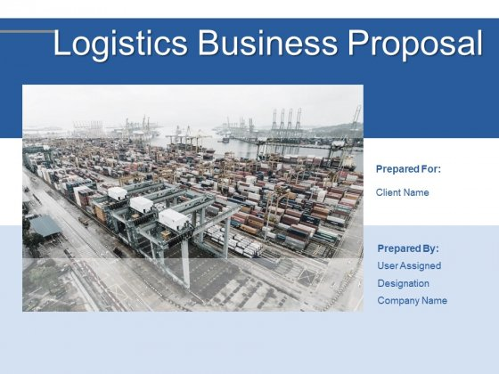 Logistics Business Proposal Ppt PowerPoint Presentation Complete Deck With Slides