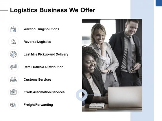 Logistics Business We Offer Ppt PowerPoint Presentation Styles Influencers