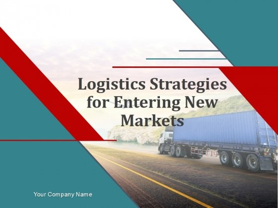 Logistics Strategies For Entering New Markets PowerPoint Presentation Complete Deck With Slides