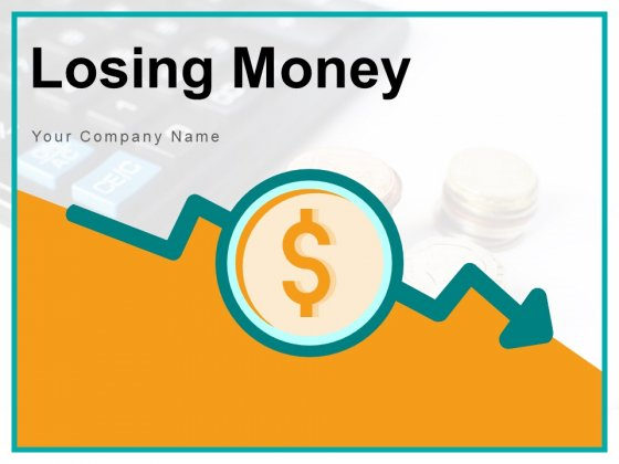 Losing Money Business Loss Growth Ppt PowerPoint Presentation Complete Deck