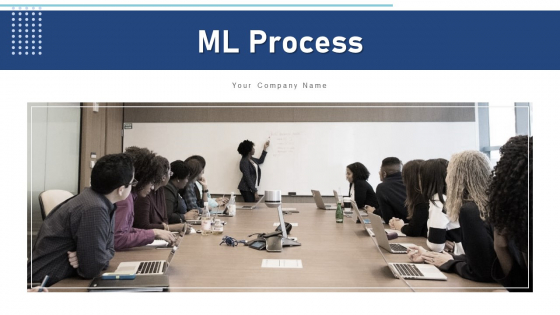 ML Process Integrate Monitor Ppt PowerPoint Presentation Complete Deck With Slides