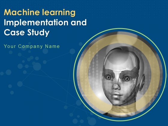 Machine Learning Implementation And Case Study Ppt PowerPoint Presentation Complete Deck With Slides