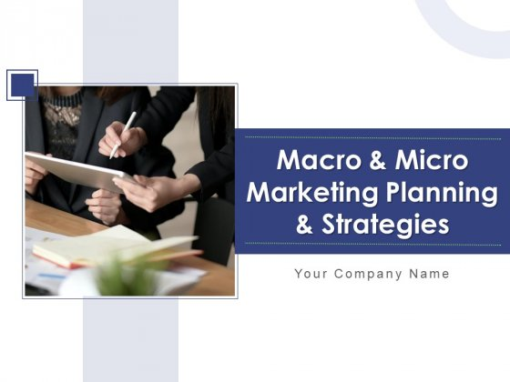 Macro And Micro Marketing Planning And Strategies Ppt PowerPoint Presentation Complete Deck With Slides
