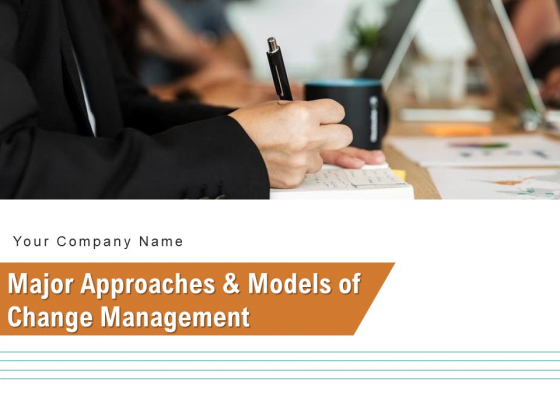 Major Approaches And Models Of Change Management Strategy Ppt PowerPoint Presentation Complete Deck