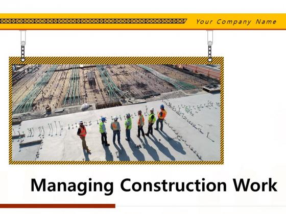 Managing_Construction_Work_Ppt_PowerPoint_Presentation_Complete_Deck_With_Slides_Slide_1