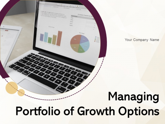 Managing Portfolio Of Growth Options Ppt PowerPoint Presentation Complete Deck With Slides