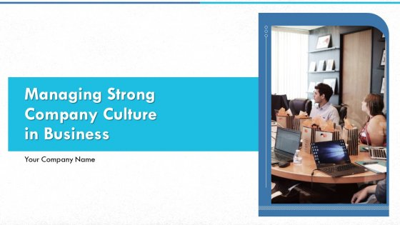 Managing Strong Company Culture In Business Ppt PowerPoint Presentation Complete With Slides