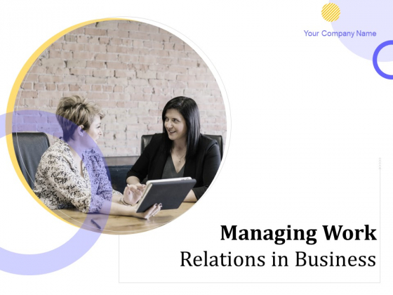 Managing Work Relations In Business Ppt PowerPoint Presentation Complete Deck With Slides