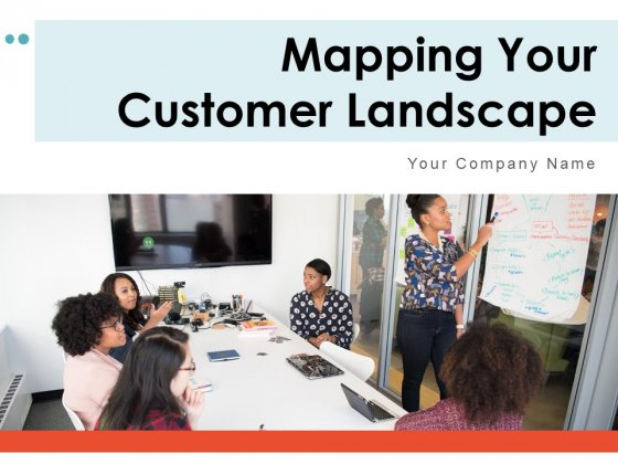 Mapping Your Customer Landscape Strategy Vision Ppt PowerPoint Presentation Complete Deck