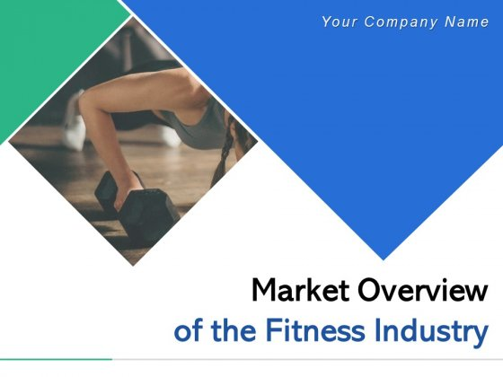 Market Overview Of The Fitness Industry Ppt PowerPoint Presentation Complete Deck With Slides