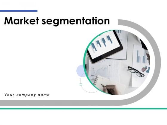 Market Segmentation Ppt PowerPoint Presentation Complete Deck With Slides
