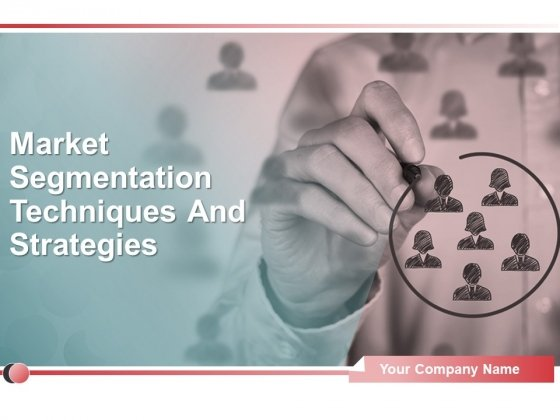 Market Segmentation Techniques And Strategies Ppt PowerPoint Presentation Complete Deck With Slides